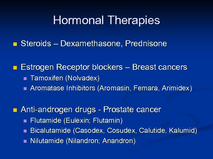 Hormonal Therapies n Steroids – Dexamethasone, Prednisone n Estrogen Receptor blockers – Breast cancers