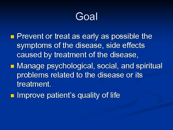 Goal Prevent or treat as early as possible the symptoms of the disease, side