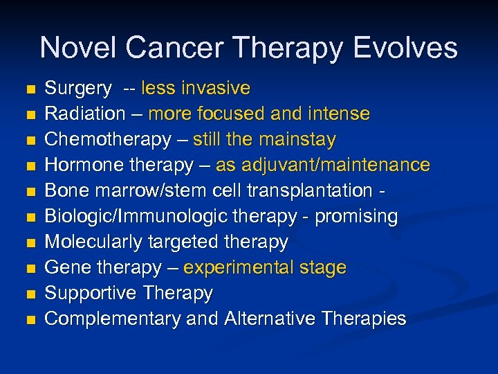 Novel Cancer Therapy Evolves n n n n n Surgery -- less invasive Radiation