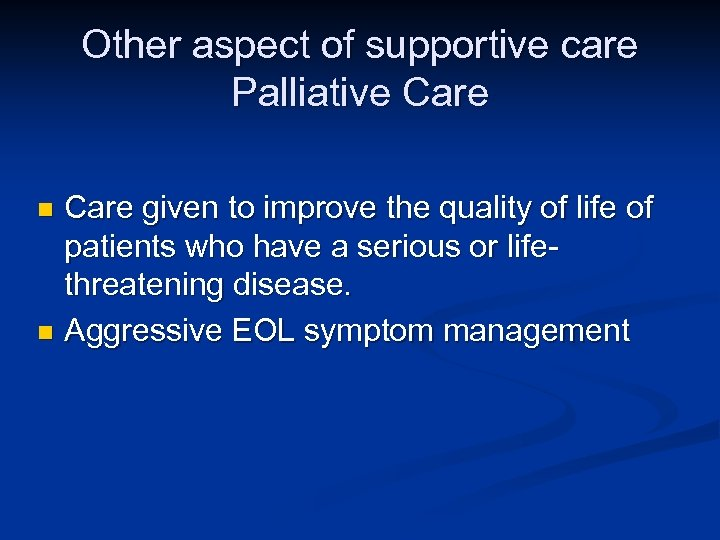 Other aspect of supportive care Palliative Care given to improve the quality of life