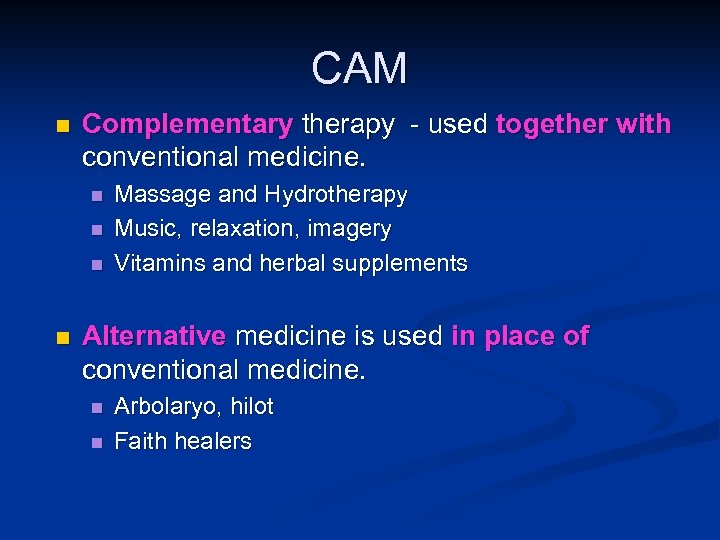 CAM n Complementary therapy - used together with conventional medicine. n n Massage and