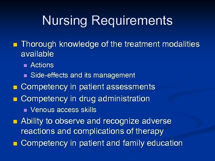 Nursing Requirements n Thorough knowledge of the treatment modalities available n n Competency in