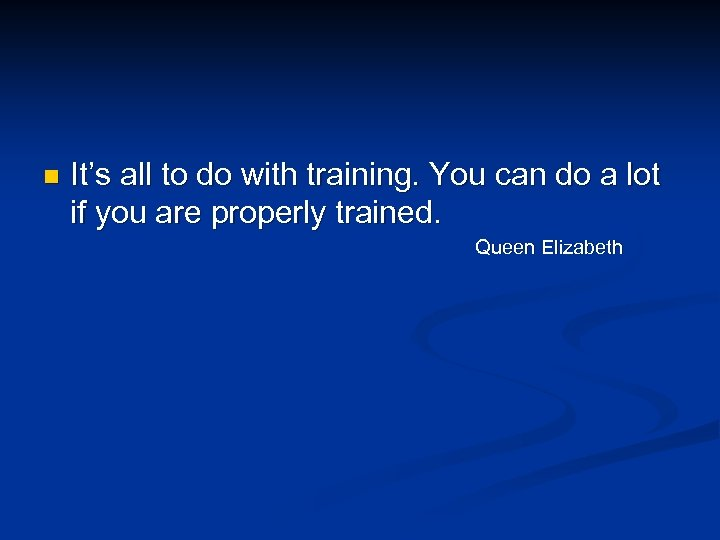 n It's all to do with training. You can do a lot if you
