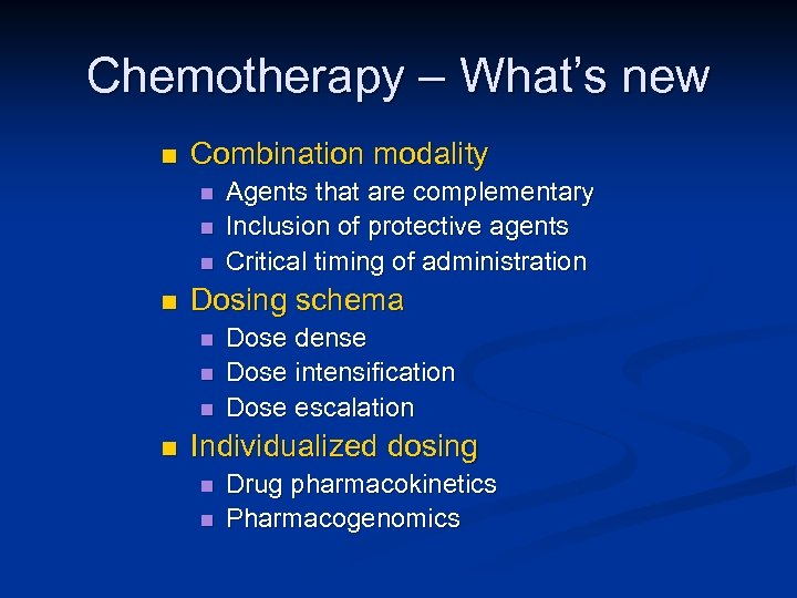Chemotherapy – What's new n Combination modality n n Dosing schema n n Agents