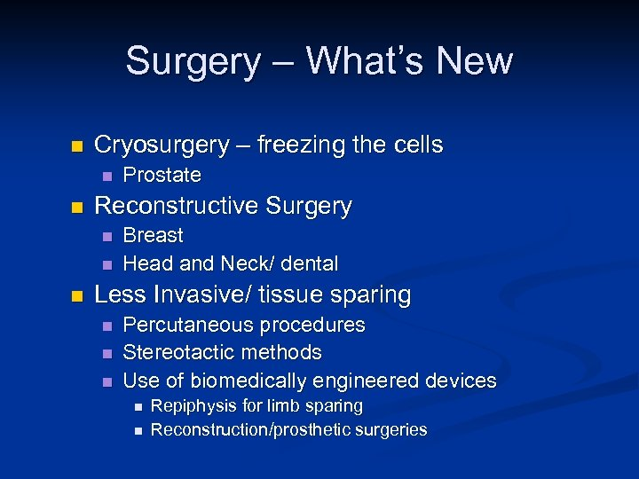 Surgery – What's New n Cryosurgery – freezing the cells n n Reconstructive Surgery