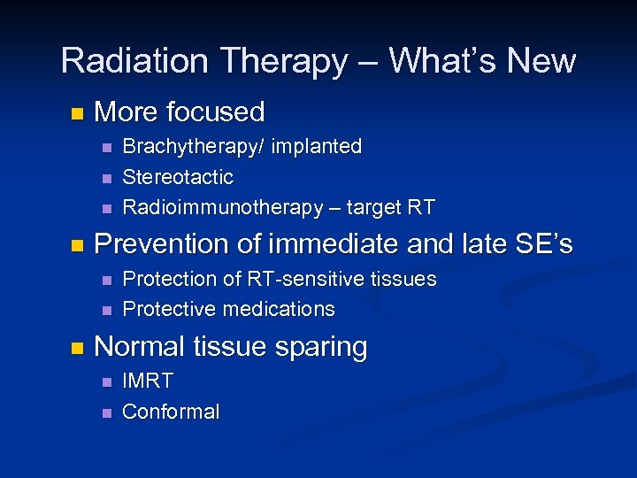 Radiation Therapy – What's New n More focused n n Prevention of immediate and