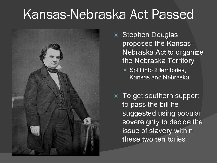 Kansas-Nebraska Act Passed Stephen Douglas proposed the Kansas. Nebraska Act to organize the Nebraska