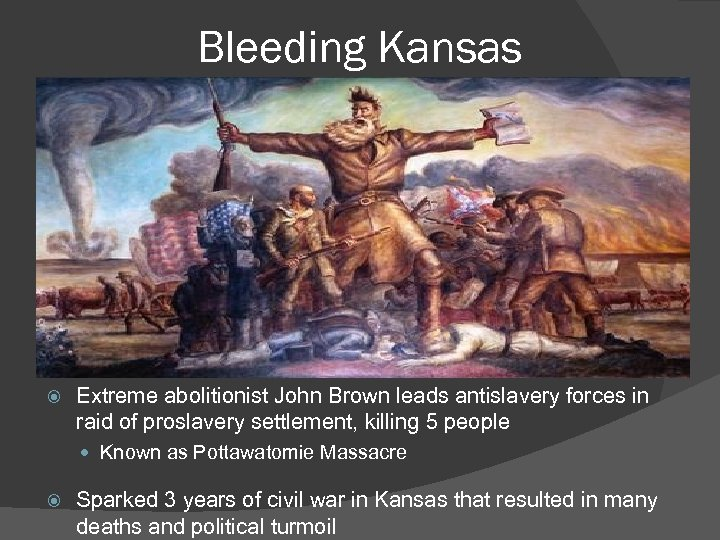 Bleeding Kansas Extreme abolitionist John Brown leads antislavery forces in raid of proslavery settlement,