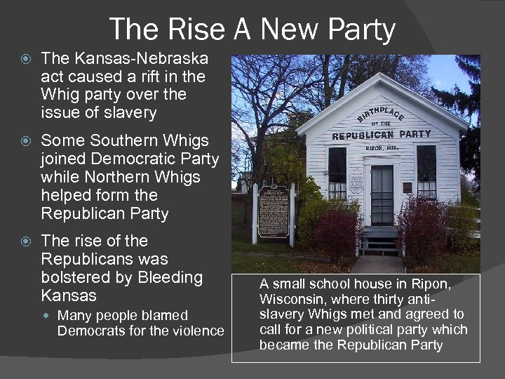 The Rise A New Party The Kansas-Nebraska act caused a rift in the Whig
