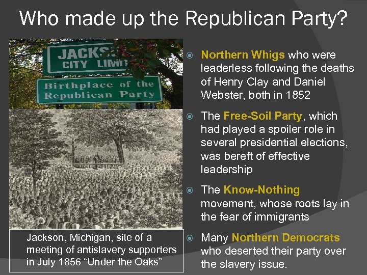 Who made up the Republican Party? Northern Whigs who were leaderless following the deaths