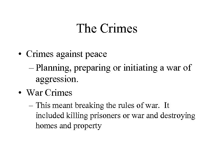 The Crimes • Crimes against peace – Planning, preparing or initiating a war of