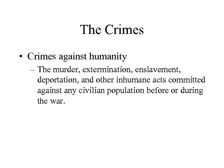 The Crimes • Crimes against humanity – The murder, extermination, enslavement, deportation, and other