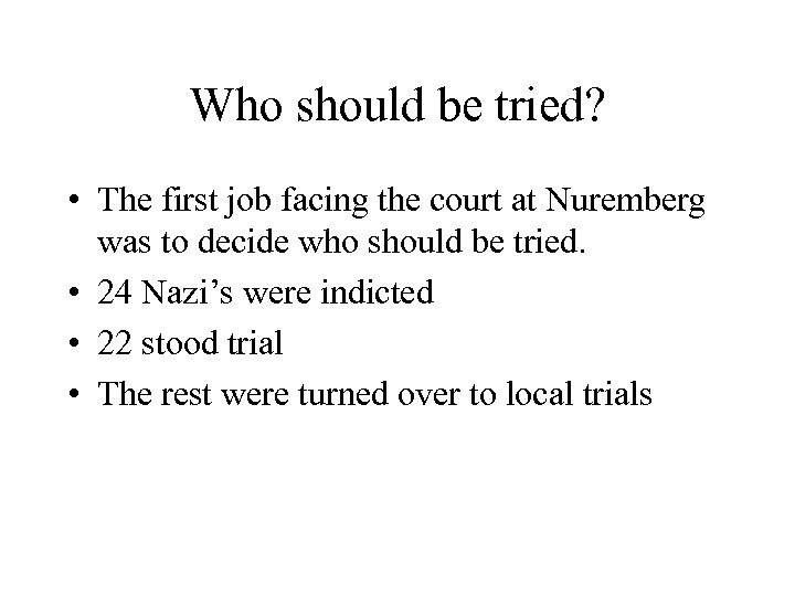 Who should be tried? • The first job facing the court at Nuremberg was