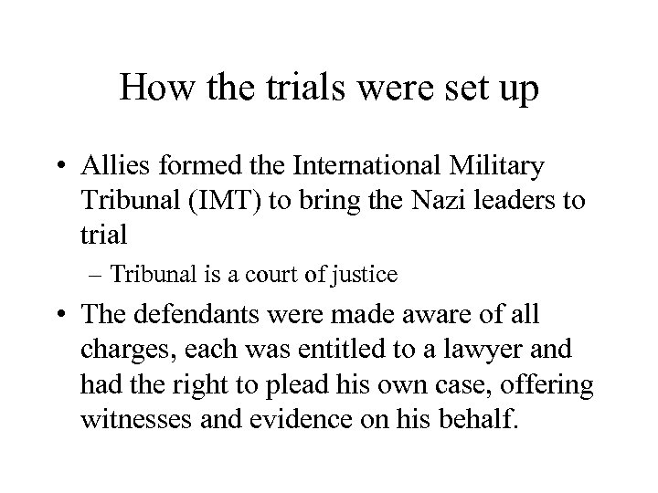 How the trials were set up • Allies formed the International Military Tribunal (IMT)