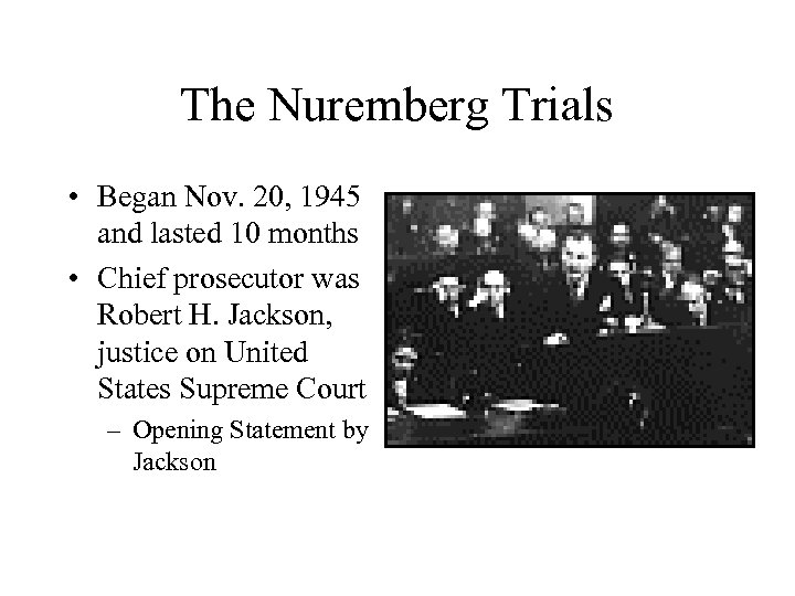 The Nuremberg Trials • Began Nov. 20, 1945 and lasted 10 months • Chief