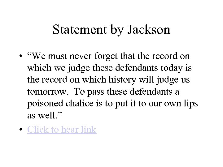 """Statement by Jackson • """"We must never forget that the record on which we"""