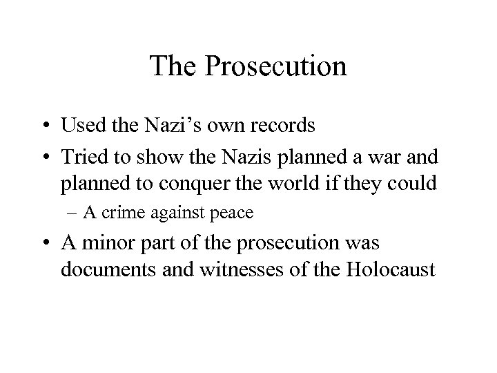 The Prosecution • Used the Nazi's own records • Tried to show the Nazis