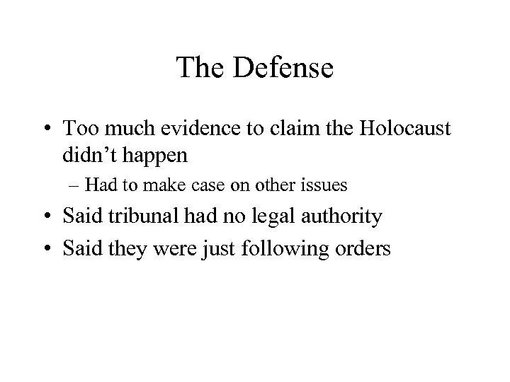 The Defense • Too much evidence to claim the Holocaust didn't happen – Had