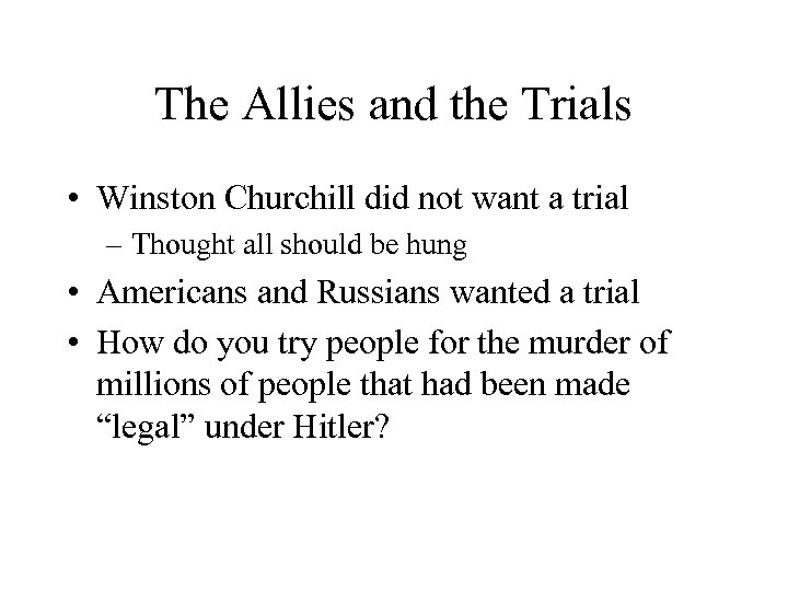 The Allies and the Trials • Winston Churchill did not want a trial –
