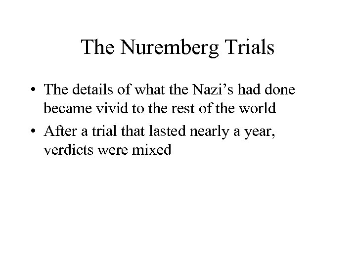 The Nuremberg Trials • The details of what the Nazi's had done became vivid
