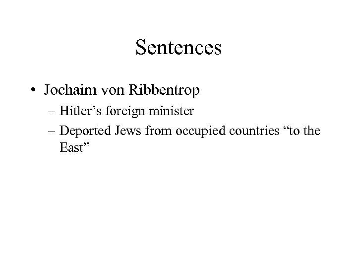 Sentences • Jochaim von Ribbentrop – Hitler's foreign minister – Deported Jews from occupied