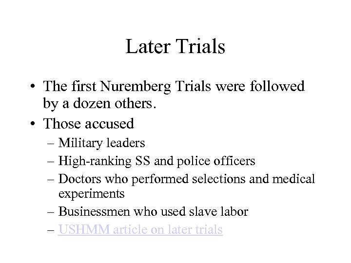 Later Trials • The first Nuremberg Trials were followed by a dozen others. •