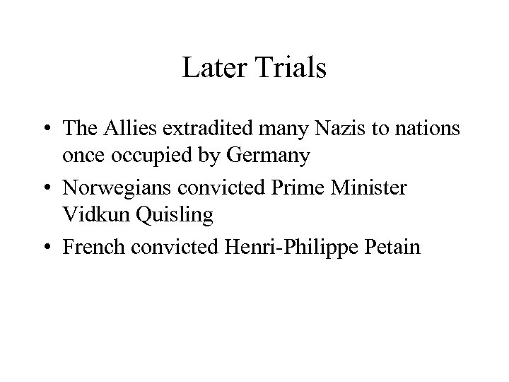 Later Trials • The Allies extradited many Nazis to nations once occupied by Germany