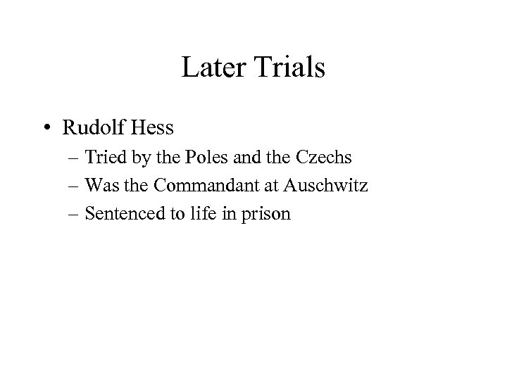 Later Trials • Rudolf Hess – Tried by the Poles and the Czechs –