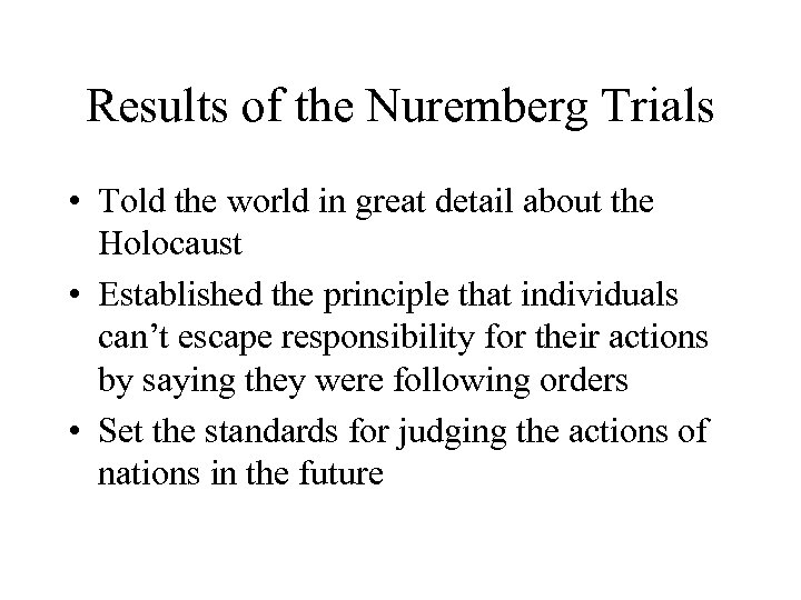 Results of the Nuremberg Trials • Told the world in great detail about the