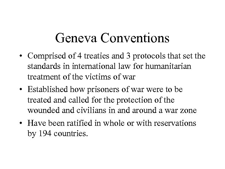 Geneva Conventions • Comprised of 4 treaties and 3 protocols that set the standards