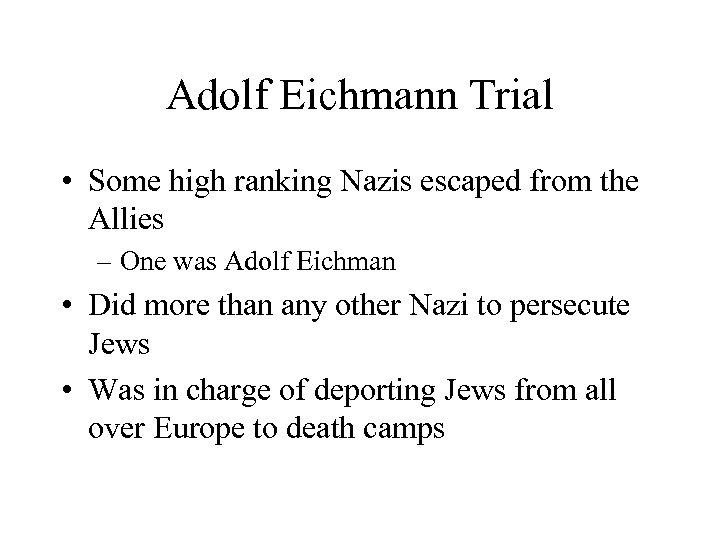 Adolf Eichmann Trial • Some high ranking Nazis escaped from the Allies – One