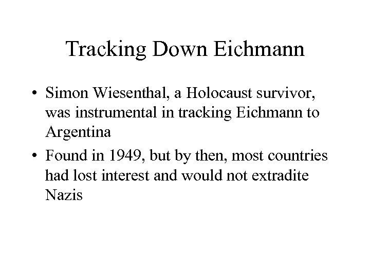 Tracking Down Eichmann • Simon Wiesenthal, a Holocaust survivor, was instrumental in tracking Eichmann