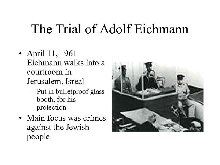 The Trial of Adolf Eichmann • April 11, 1961 Eichmann walks into a courtroom