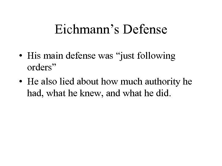 """Eichmann's Defense • His main defense was """"just following orders"""" • He also lied"""