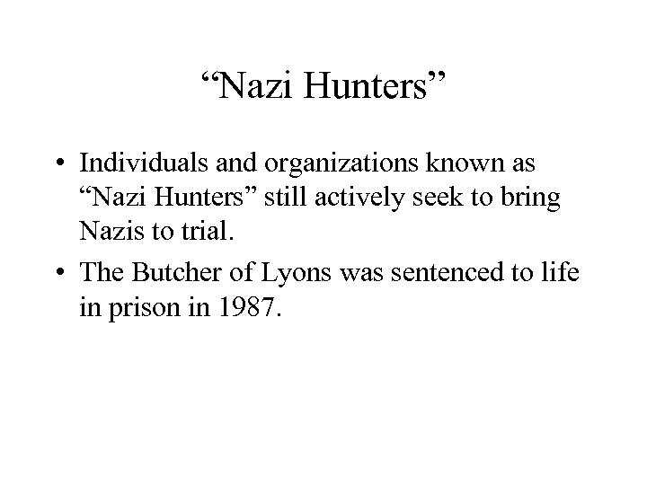 """""""Nazi Hunters"""" • Individuals and organizations known as """"Nazi Hunters"""" still actively seek to"""