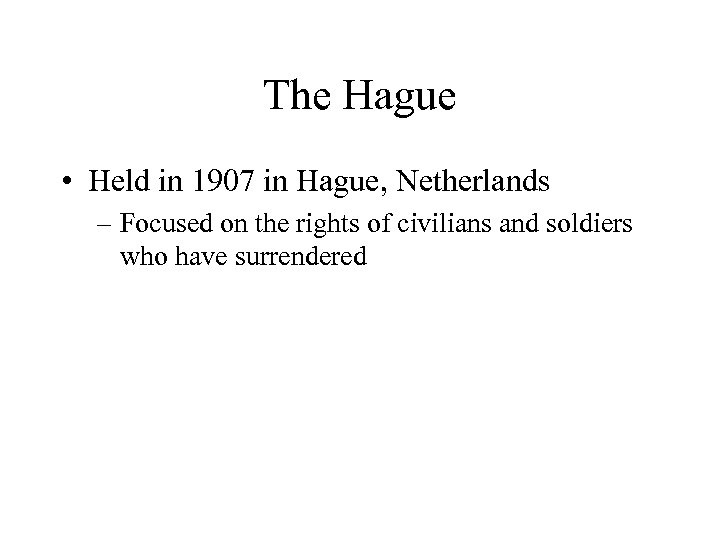 The Hague • Held in 1907 in Hague, Netherlands – Focused on the rights
