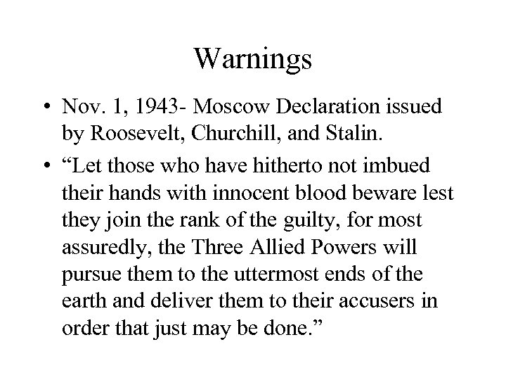 Warnings • Nov. 1, 1943 - Moscow Declaration issued by Roosevelt, Churchill, and Stalin.