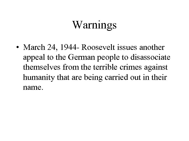 Warnings • March 24, 1944 - Roosevelt issues another appeal to the German people
