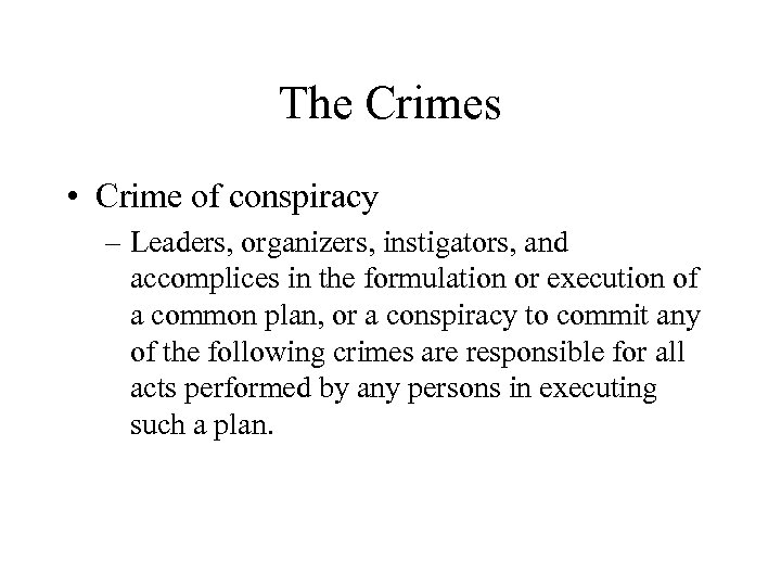 The Crimes • Crime of conspiracy – Leaders, organizers, instigators, and accomplices in the