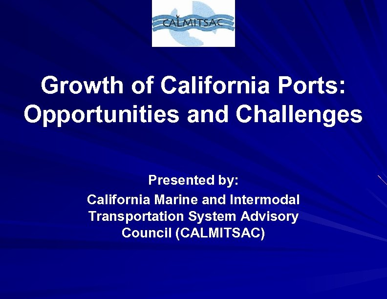 Growth of California Ports: Opportunities and Challenges Presented by: California Marine and Intermodal Transportation