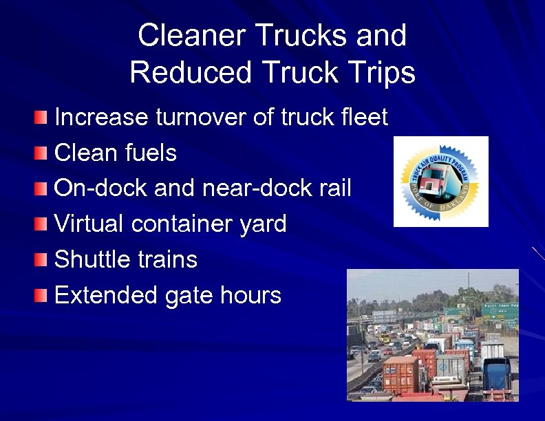 Cleaner Trucks and Reduced Truck Trips Increase turnover of truck fleet Clean fuels On-dock