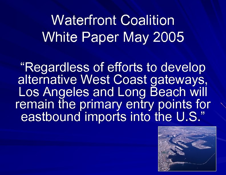 "Waterfront Coalition White Paper May 2005 ""Regardless of efforts to develop alternative West Coast"