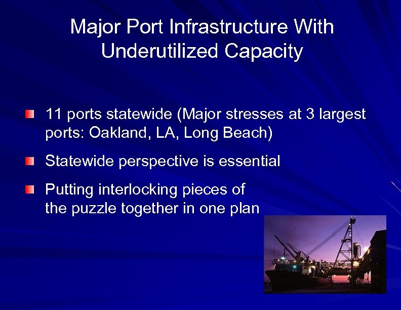 Major Port Infrastructure With Underutilized Capacity 11 ports statewide (Major stresses at 3 largest