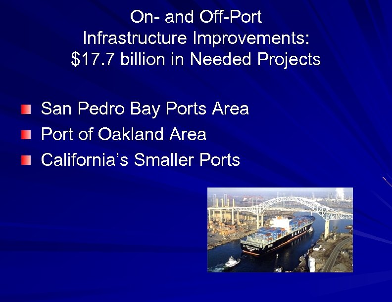 On- and Off-Port Infrastructure Improvements: $17. 7 billion in Needed Projects San Pedro Bay