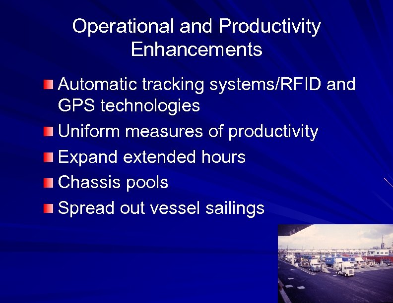 Operational and Productivity Enhancements Automatic tracking systems/RFID and GPS technologies Uniform measures of productivity