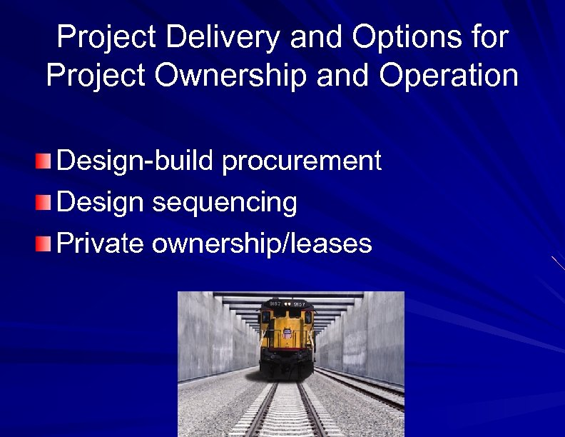 Project Delivery and Options for Project Ownership and Operation Design-build procurement Design sequencing Private