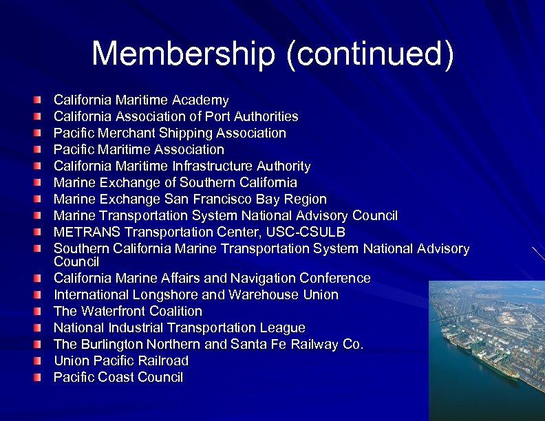 Membership (continued) California Maritime Academy California Association of Port Authorities Pacific Merchant Shipping Association