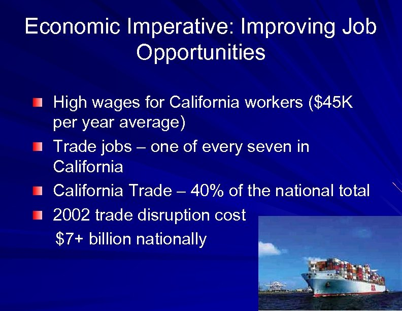 Economic Imperative: Improving Job Opportunities High wages for California workers ($45 K per year