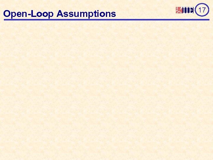 Open-Loop Assumptions 17