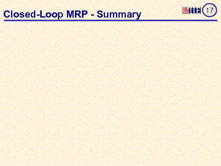 Closed-Loop MRP - Summary 17